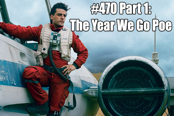 #470 Part 1: The Year We Go Poe