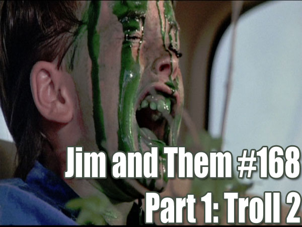 Jim and Them #168 Part 1: Troll 2